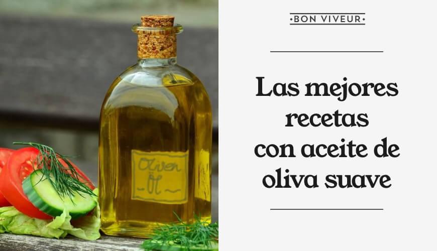 Las mejores recetas con aceite de oliva suave