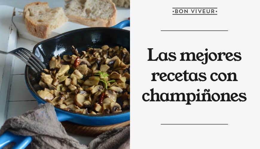 Las mejores recetas con champiñones
