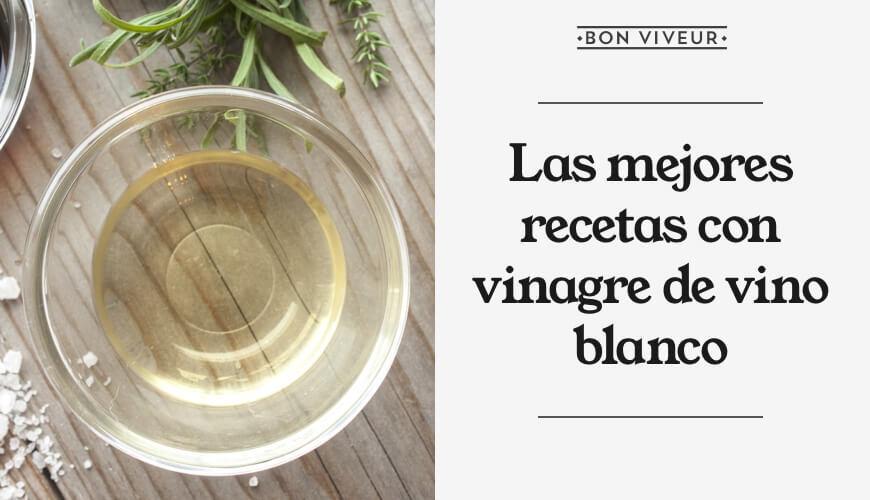 Las mejores recetas con vinagre de vino blanco